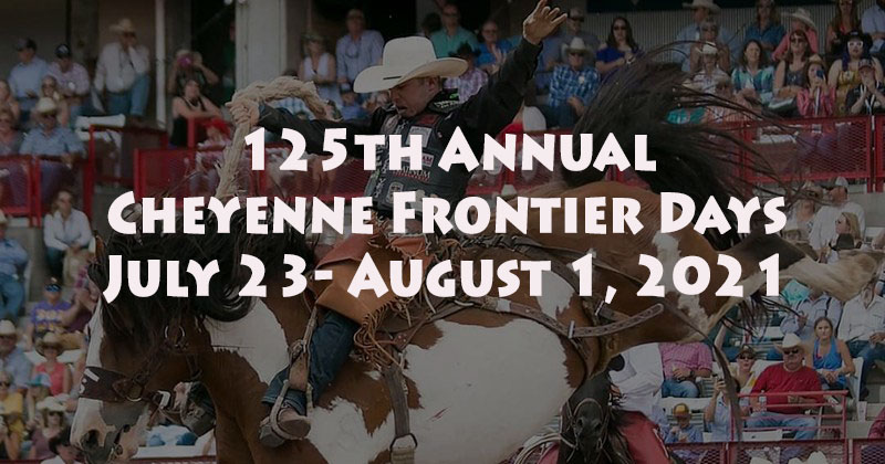 125th Annual Cheyenne Frontier Days July 23- August 1, 2021